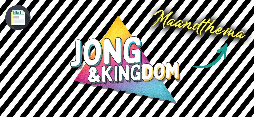 Alles over het maandthema: Jong en Kingdom