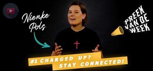 Charged up? Stay Connected [Preek van de Week]
