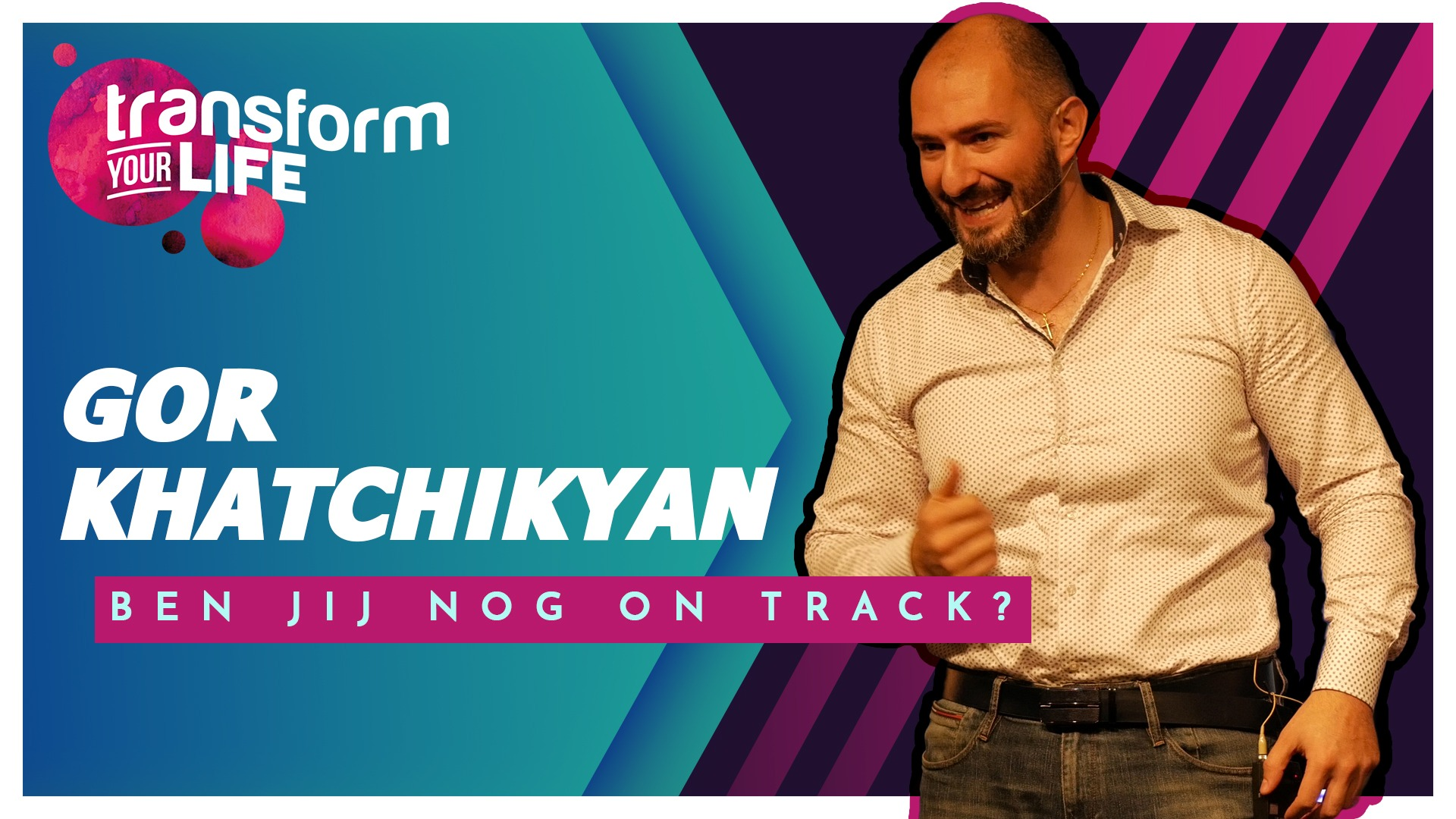 Transform Your Life met Gor Khatchikyan: 'Stay on track'