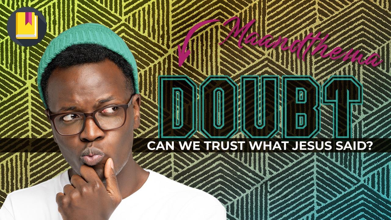 Zo fijn dit nieuwe maandthema! Doubt – can we trust what Jesus said?